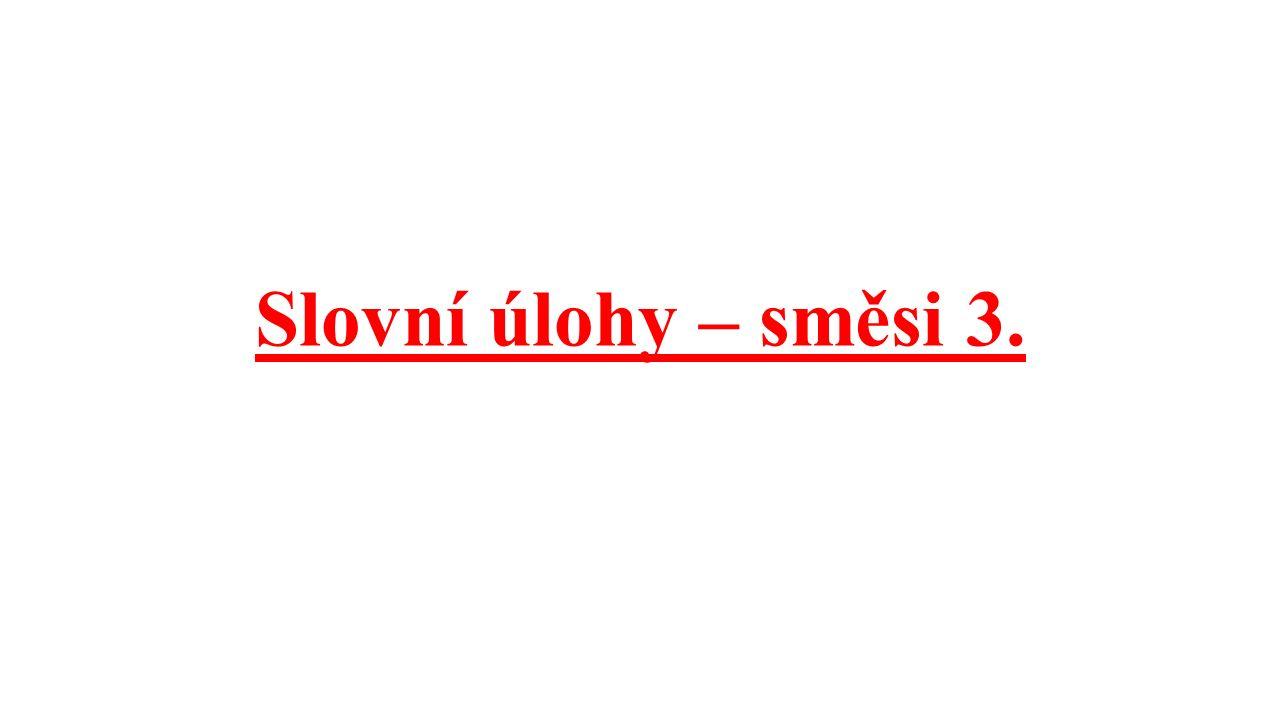 Slovní úlohy – směsi 3.