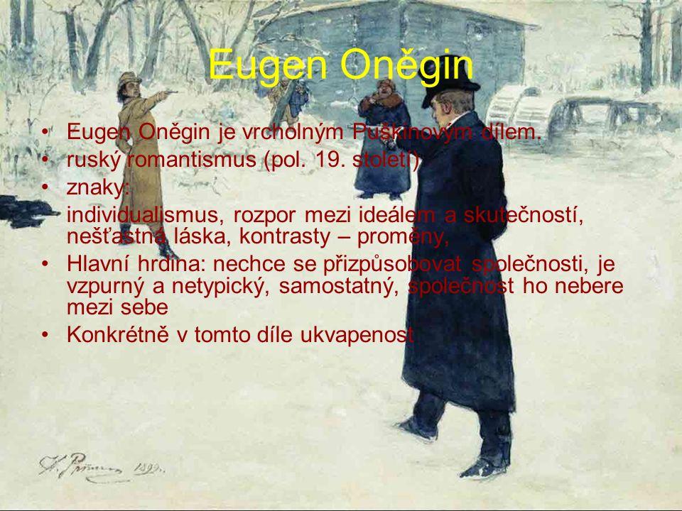 Eugen Oněgin Eugen Oněgin je vrcholným Puškinovým dílem. ruský romantismus (pol. 19. století) znaky: individualismus, rozpor mezi ideálem a skutečnos