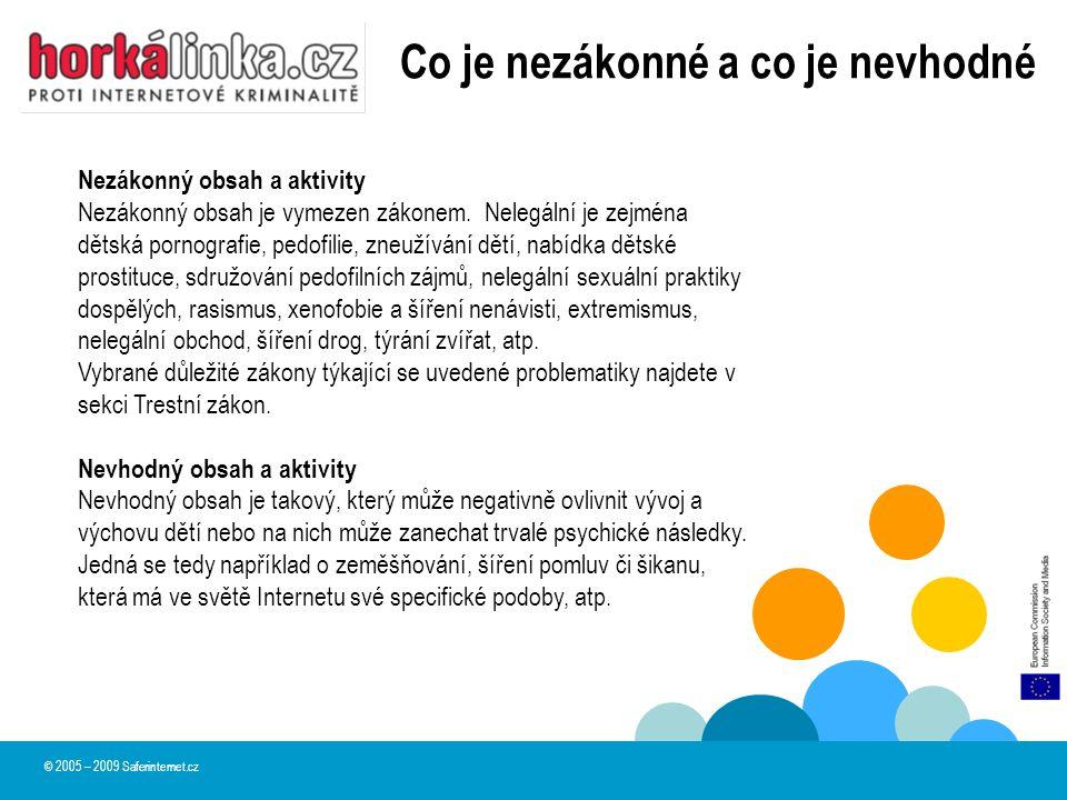 © 2005 – 2009 Saferinternet.cz Co je nezákonné a co je nevhodné Nezákonný obsah a aktivity Nezákonný obsah je vymezen zákonem. Nelegální je zejména dě