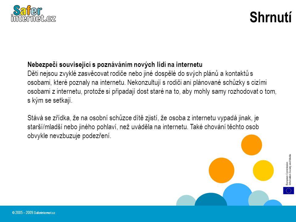 Shrnutí © 2005 – 2009 Saferinternet.cz Nebezpečí související s poznáváním nových lidí na internetu Děti nejsou zvyklé zasvěcovat rodiče nebo jiné dosp