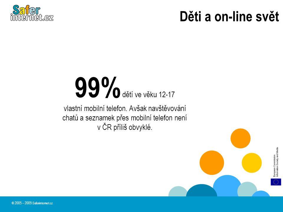 Děti a on-line svět © 2005 – 2009 Saferinternet.cz 99% dětí ve věku 12-17 vlastní mobilní telefon. Avšak navštěvování chatů a seznamek přes mobilní te