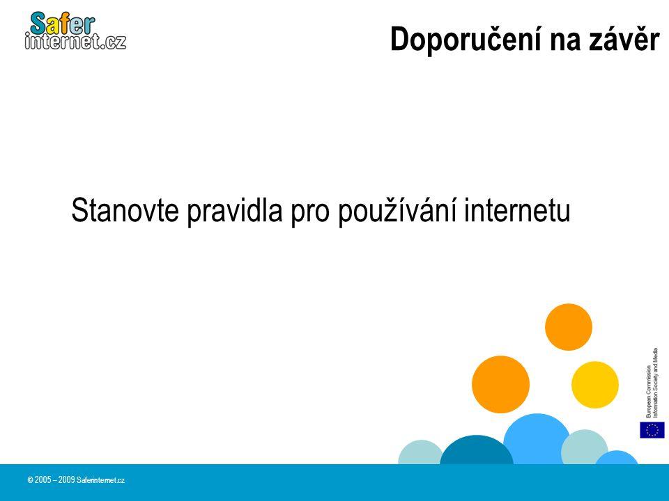 Doporučení na závěr Stanovte pravidla pro používání internetu © 2005 – 2009 Saferinternet.cz