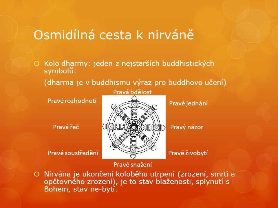 Osmidílná cesta k nirváně  Kolo dharmy: jeden z nejstarších buddhistických symbolů: (dharma je v buddhismu výraz pro buddhovo učení)  Nirvána je ukončení koloběhu utrpení (zrození, smrti a opětovného zrození), je to stav blaženosti, splynutí s Bohem, stav ne-bytí.