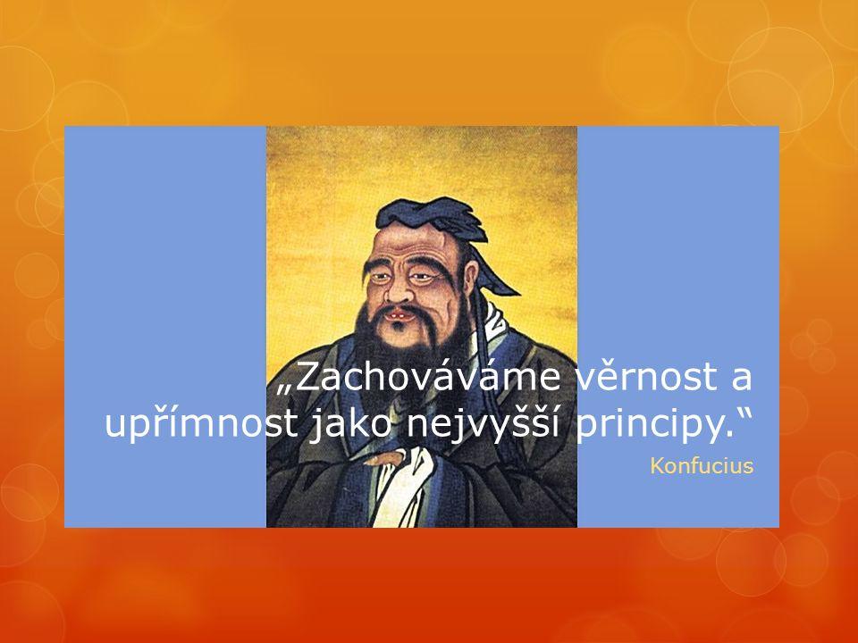 """""""Zachováváme věrnost a upřímnost jako nejvyšší principy. Konfucius"""