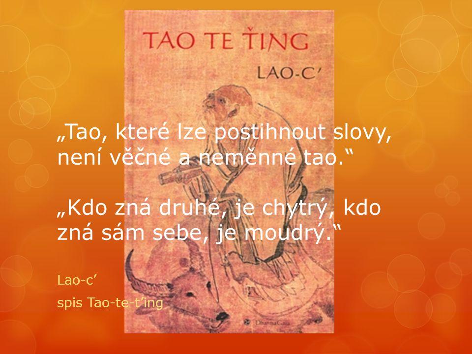 """""""Tao, které lze postihnout slovy, není věčné a neměnné tao. """"Kdo zná druhé, je chytrý, kdo zná sám sebe, je moudrý. Lao-c' spis Tao-te-t'ing"""