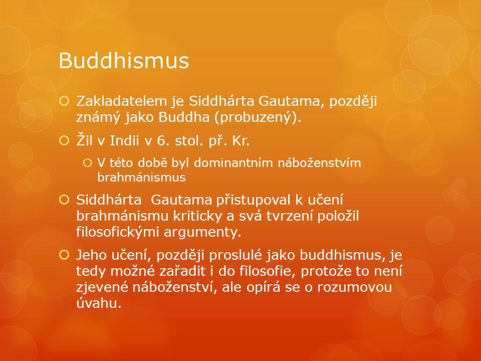 Buddhismus  Zakladatelem je Siddhárta Gautama, později známý jako Buddha (probuzený).