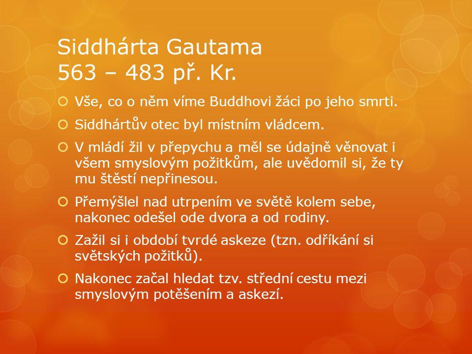 Siddhárta Gautama 563 – 483 př. Kr.  Vše, co o něm víme Buddhovi žáci po jeho smrti.