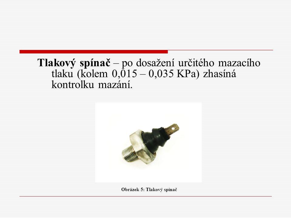 Tlakový spínač – po dosažení určitého mazacího tlaku (kolem 0,015 – 0,035 KPa) zhasíná kontrolku mazání.