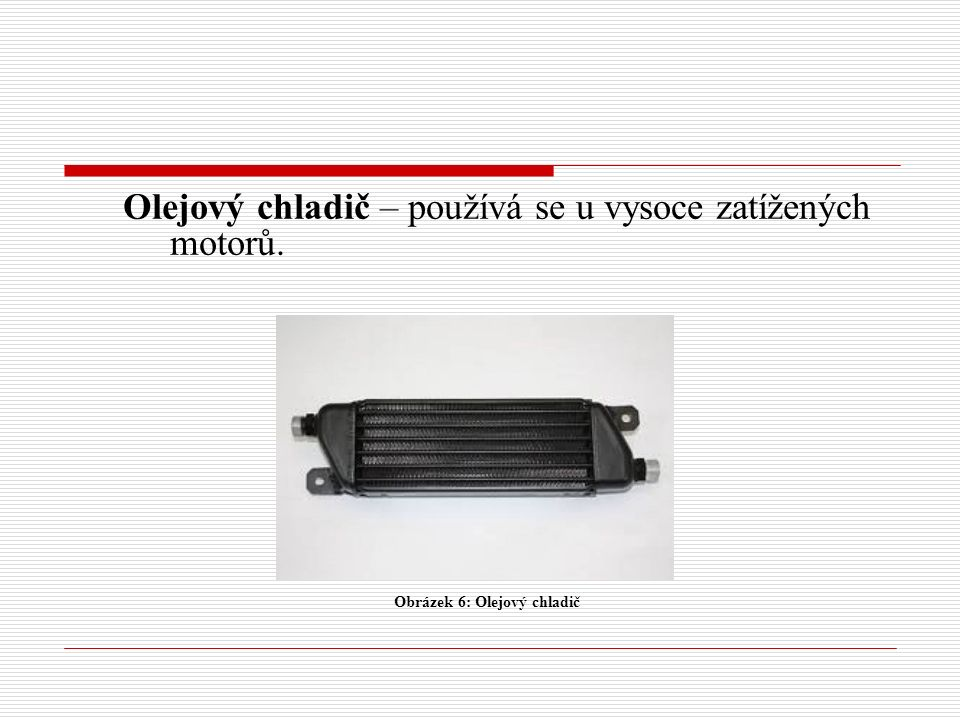 Olejový chladič – používá se u vysoce zatížených motorů. Obrázek 6: Olejový chladič