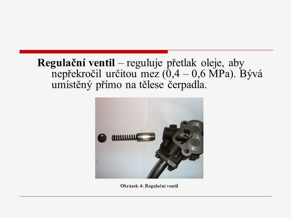 Regulační ventil – reguluje přetlak oleje, aby nepřekročil určitou mez (0,4 – 0,6 MPa).