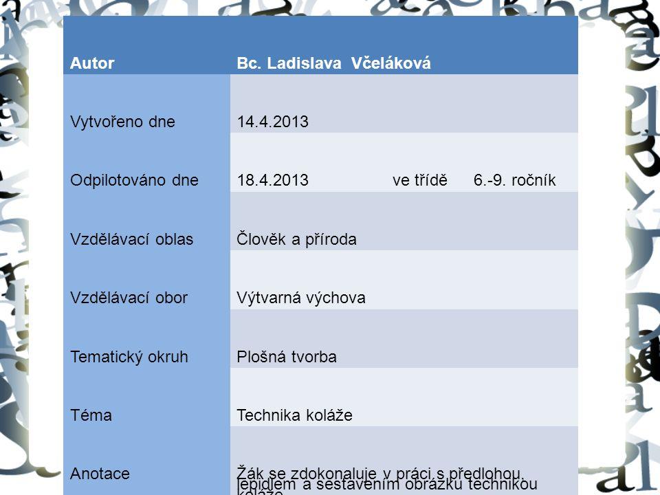 AutorBc. Ladislava Včeláková Vytvořeno dne14.4.2013 Odpilotováno dne18.4.2013ve třídě6.-9.