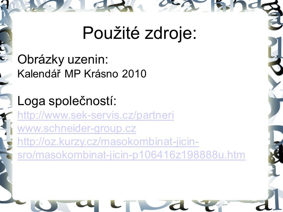 Použité zdroje: Obrázky uzenin: Kalendář MP Krásno 2010 Loga společností: http://www.sek-servis.cz/partneri www.schneider-group.cz http://oz.kurzy.cz/masokombinat-jicin- sro/masokombinat-jicin-p106416z198888u.htm