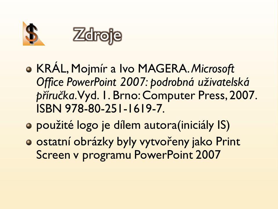 KRÁL, Mojmír a Ivo MAGERA. Microsoft Office PowerPoint 2007: podrobná uživatelská příručka. Vyd. 1. Brno: Computer Press, 2007. ISBN 978-80-251-1619-7