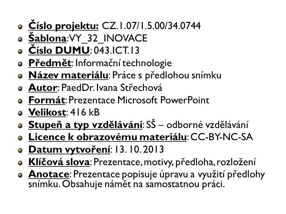 Číslo projektu: CZ.1.07/1.5.00/34.0744 Šablona: VY_32_INOVACE Číslo DUMU: 043.ICT.13 Předmět: Informační technologie Název materiálu: Práce s předlohou snímku Autor: PaedDr.