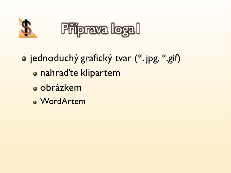 jednoduchý grafický tvar (*. jpg, *.gif) nahraďte klipartem obrázkem WordArtem