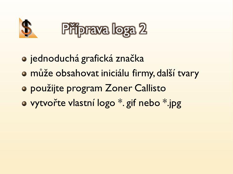 jednoduchá grafická značka může obsahovat iniciálu firmy, další tvary použijte program Zoner Callisto vytvořte vlastní logo *. gif nebo *.jpg