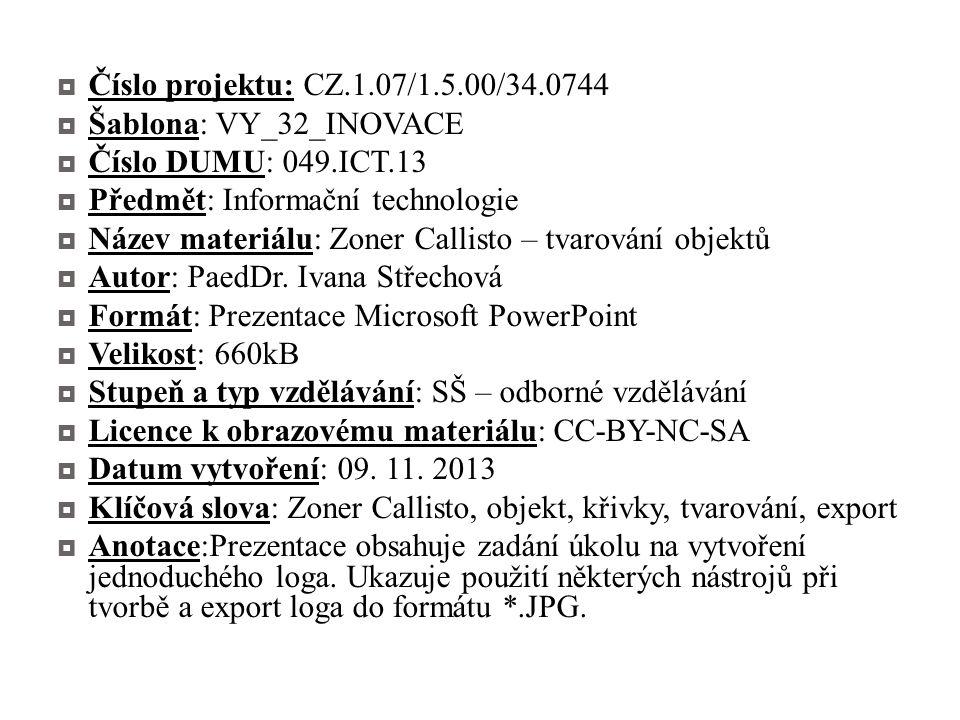  Číslo projektu: CZ.1.07/1.5.00/34.0744  Šablona: VY_32_INOVACE  Číslo DUMU: 049.ICT.13  Předmět: Informační technologie  Název materiálu: Zoner Callisto – tvarování objektů  Autor: PaedDr.