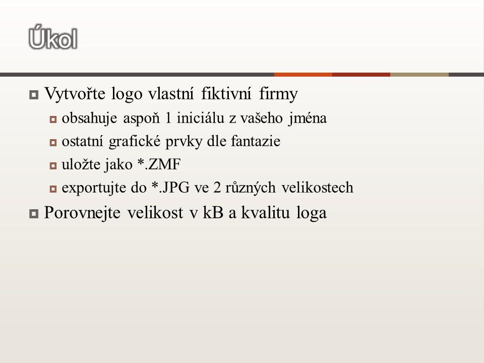  Vytvořte logo vlastní fiktivní firmy  obsahuje aspoň 1 iniciálu z vašeho jména  ostatní grafické prvky dle fantazie  uložte jako *.ZMF  exportujte do *.JPG ve 2 různých velikostech  Porovnejte velikost v kB a kvalitu loga
