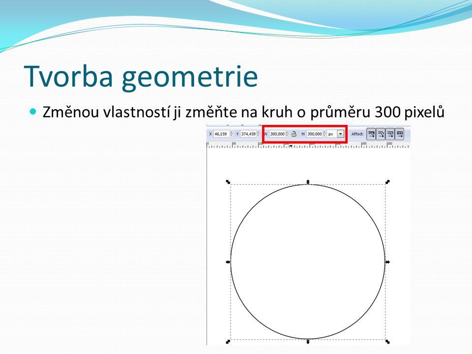 Tvorba geometrie Změnou vlastností ji změňte na kruh o průměru 300 pixelů