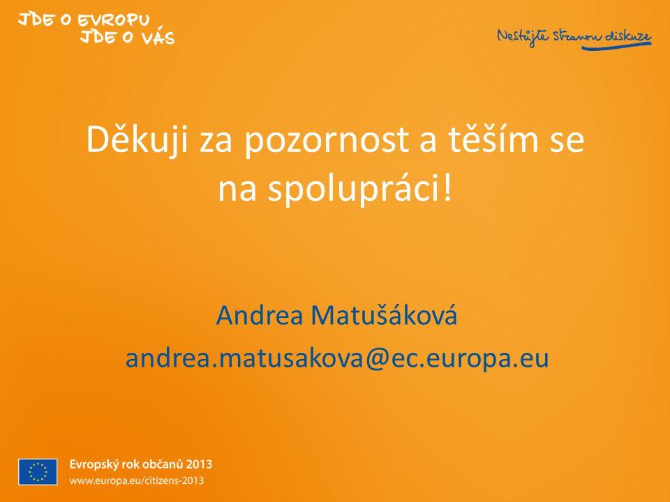 Děkuji za pozornost a těším se na spolupráci! Andrea Matušáková andrea.matusakova@ec.europa.eu