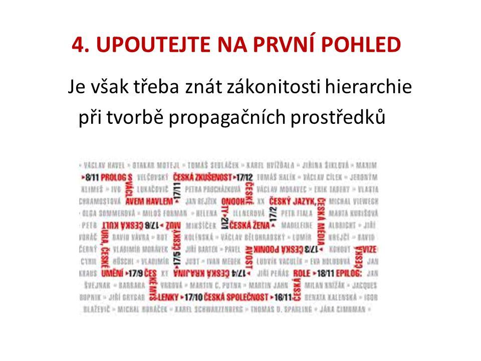 4. UPOUTEJTE NA PRVNÍ POHLED Je však třeba znát zákonitosti hierarchie při tvorbě propagačních prostředků