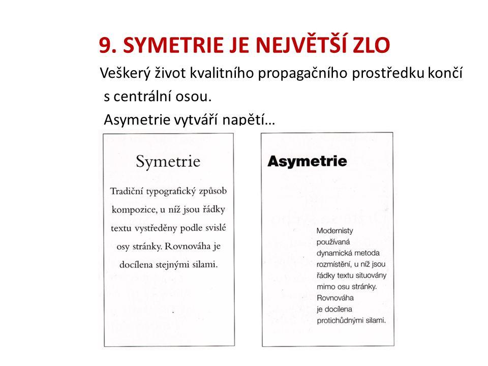 9. SYMETRIE JE NEJVĚTŠÍ ZLO Veškerý život kvalitního propagačního prostředku končí s centrální osou. Asymetrie vytváří napětí…