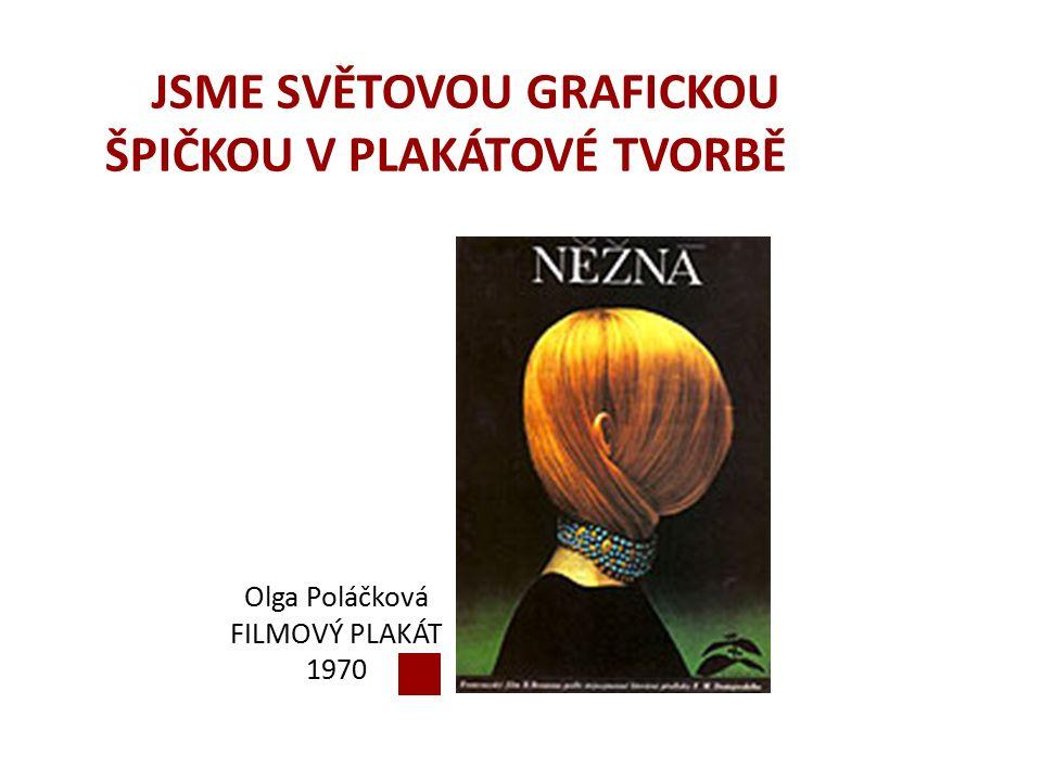 JSME SVĚTOVOU GRAFICKOU ŠPIČKOU V PLAKÁTOVÉ TVORBĚ Olga Poláčková FILMOVÝ PLAKÁT 1970