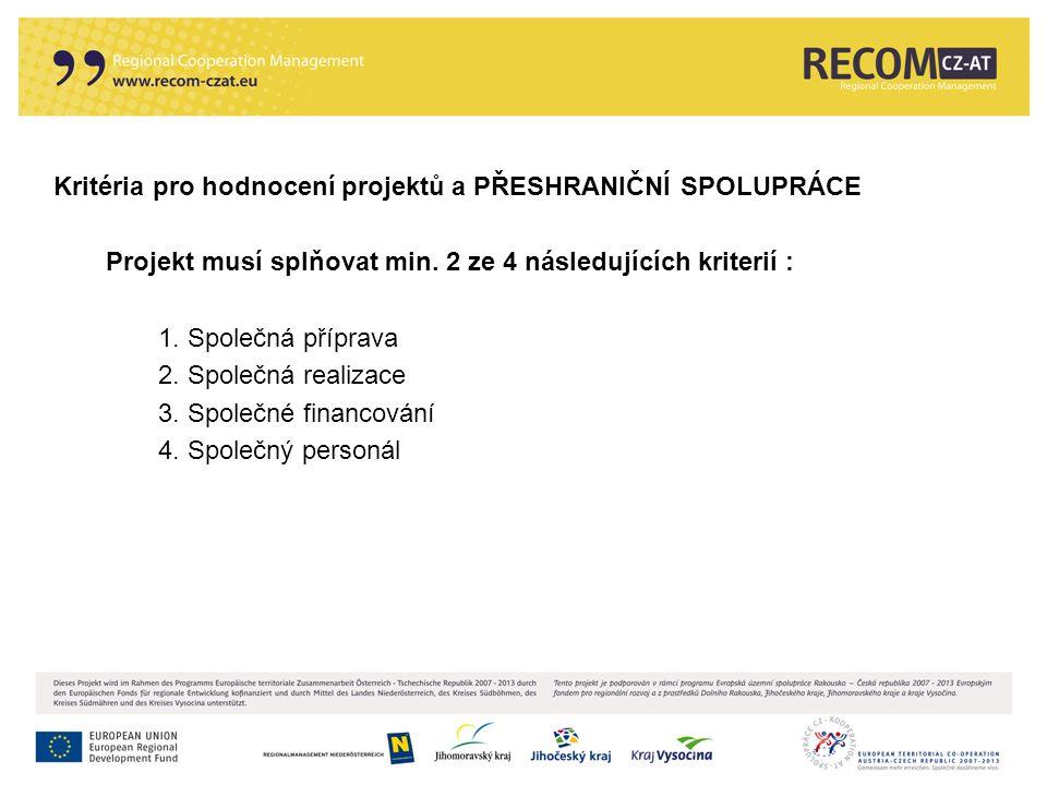 Kritéria pro hodnocení projektů a PŘESHRANIČNÍ SPOLUPRÁCE Projekt musí splňovat min. 2 ze 4 následujících kriterií : 1. Společná příprava 2. Společná