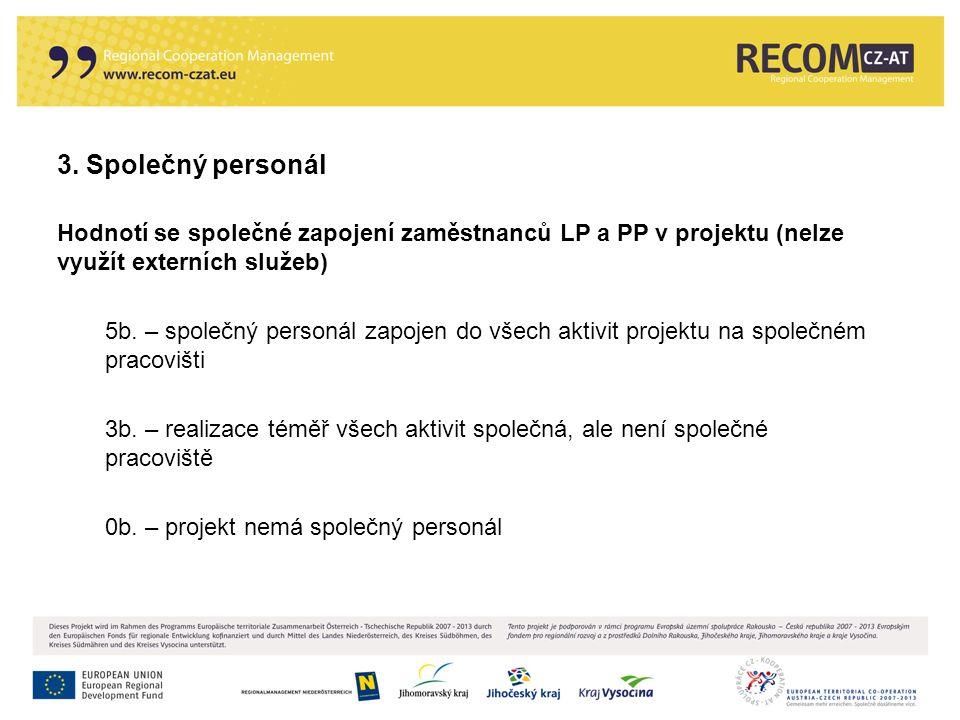 3. Společný personál Hodnotí se společné zapojení zaměstnanců LP a PP v projektu (nelze využít externích služeb) 5b. – společný personál zapojen do vš