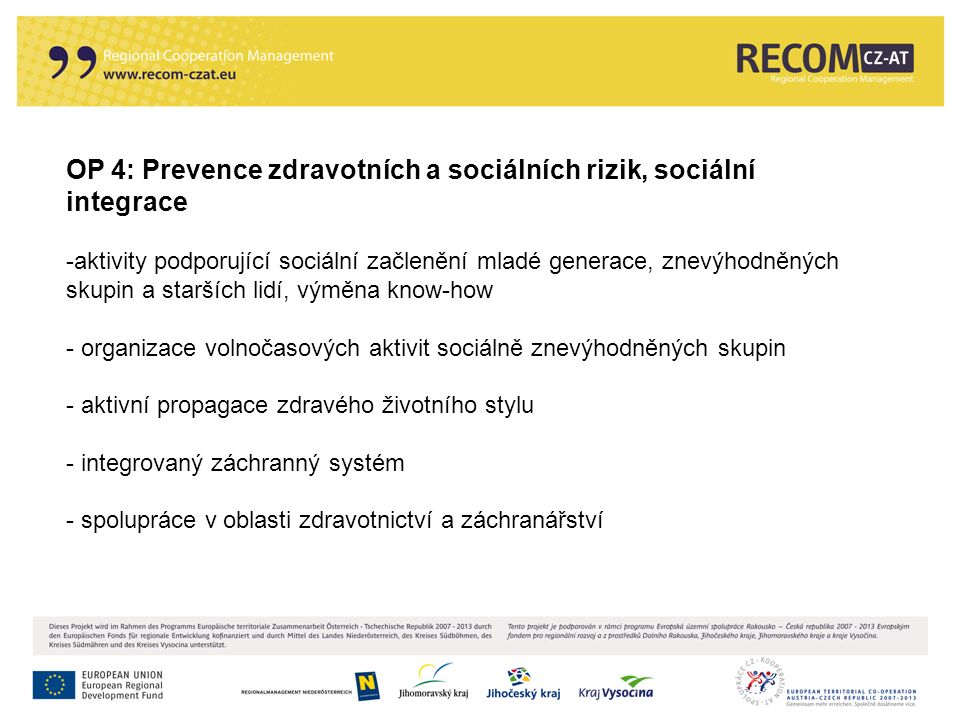 OP 4: Prevence zdravotních a sociálních rizik, sociální integrace -aktivity podporující sociální začlenění mladé generace, znevýhodněných skupin a sta