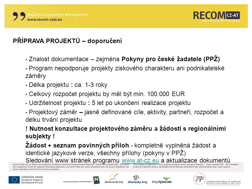 PŘÍPRAVA PROJEKTŮ – doporučení Znalost dokumentace – zejména Pokyny pro české žadatele (PPŽ) Program nepodporuje projekty ziskového charakteru ani pod