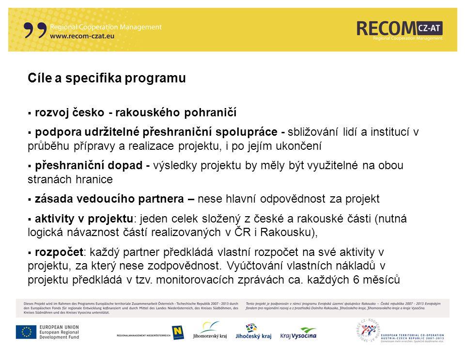 Cíle a specifika programu  rozvoj česko - rakouského pohraničí  podpora udržitelné přeshraniční spolupráce - sbližování lidí a institucí v průběhu p