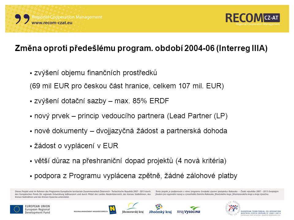 Změna oproti předešlému program. období 2004-06 (Interreg IIIA)  zvýšení objemu finančních prostředků (69 mil EUR pro českou část hranice, celkem 107