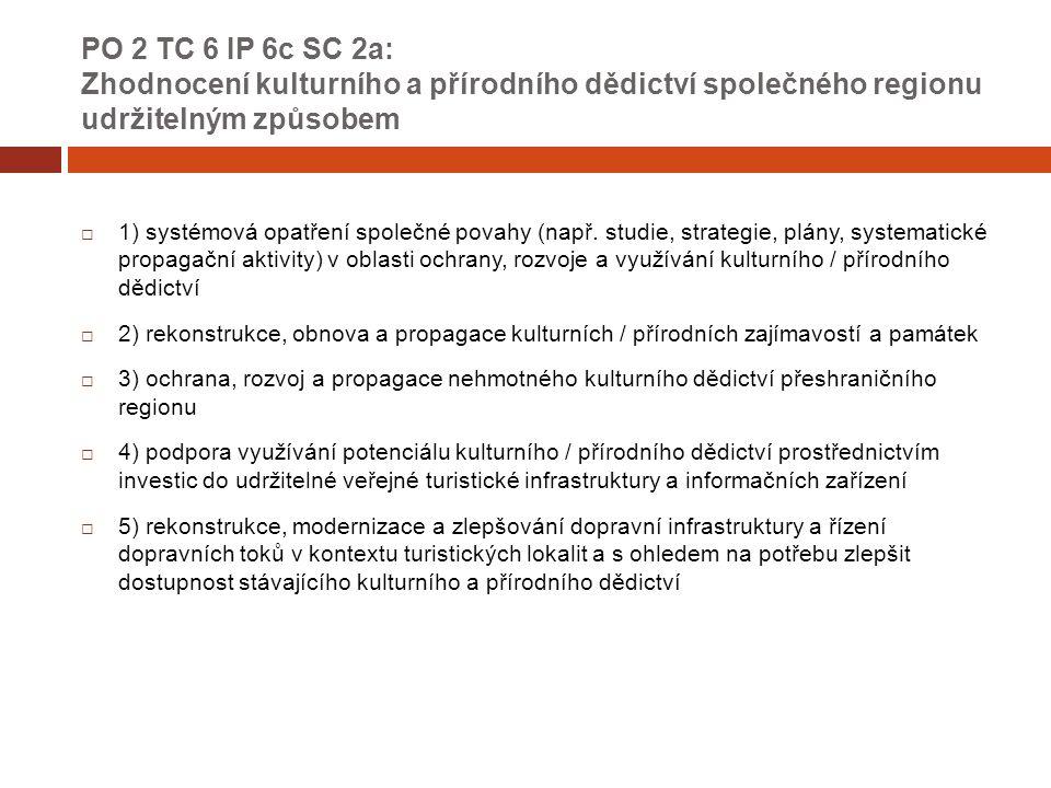 PO 2 TC 6 IP 6c SC 2a: Zhodnocení kulturního a přírodního dědictví společného regionu udržitelným způsobem  1) systémová opatření společné povahy (např.
