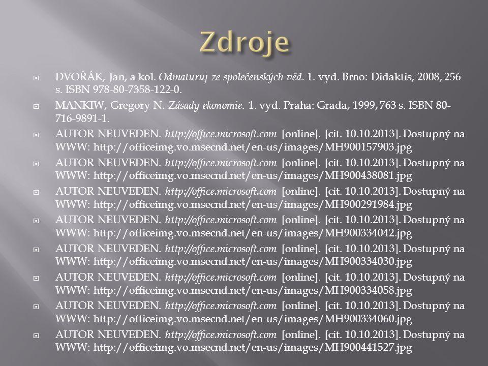  DVOŘÁK, Jan, a kol. Odmaturuj ze společenských věd. 1. vyd. Brno: Didaktis, 2008, 256 s. ISBN 978-80-7358-122-0.  MANKIW, Gregory N. Zásady ekonomi