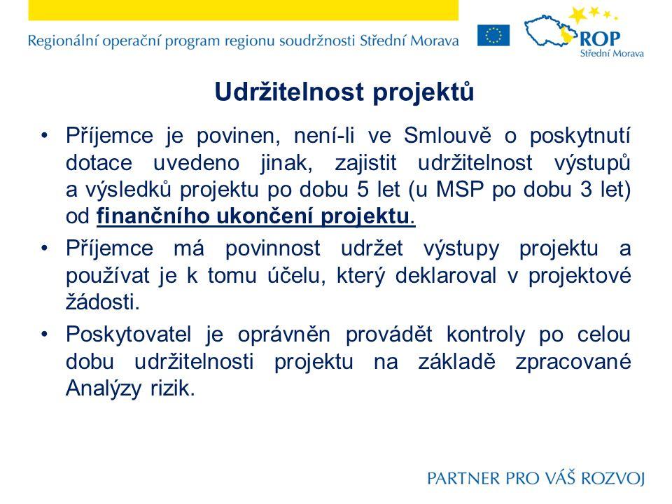 Udržitelnost projektů Příjemce je povinen, není-li ve Smlouvě o poskytnutí dotace uvedeno jinak, zajistit udržitelnost výstupů a výsledků projektu po dobu 5 let (u MSP po dobu 3 let) od finančního ukončení projektu.