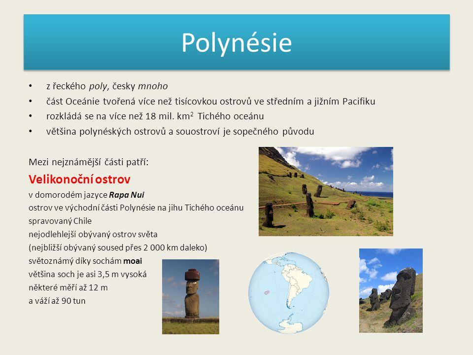 Polynésie z řeckého poly, česky mnoho část Oceánie tvořená více než tisícovkou ostrovů ve středním a jižním Pacifiku rozkládá se na více než 18 mil. k