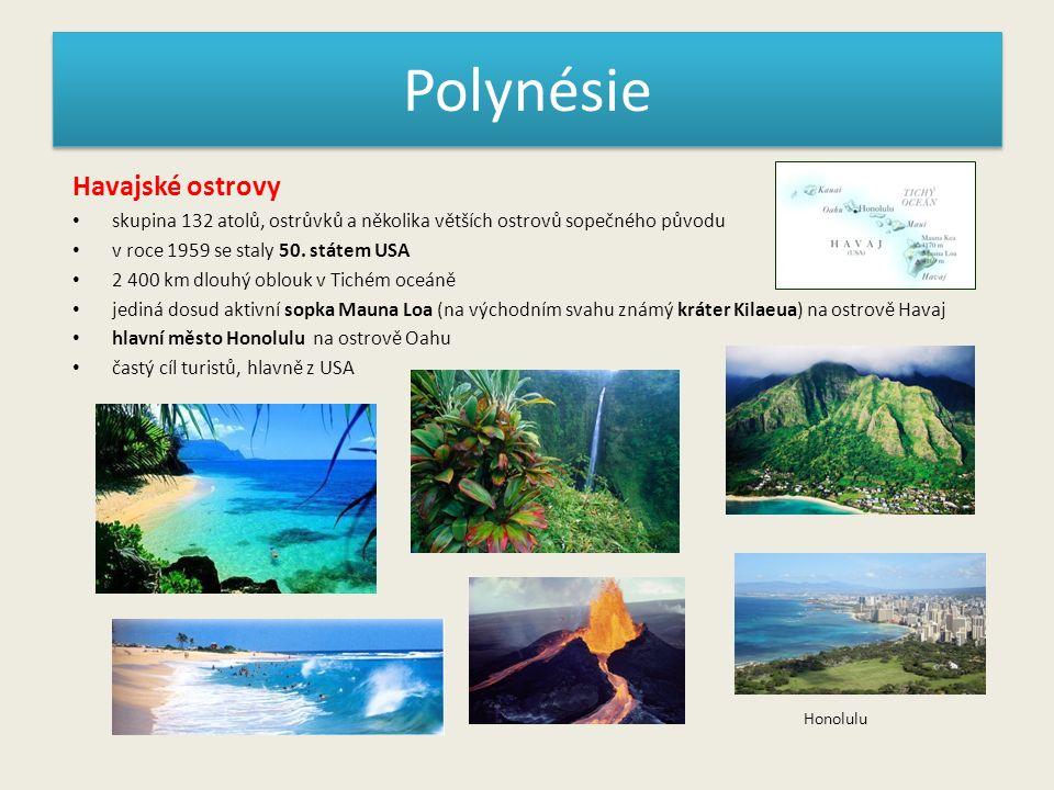 Polynésie Havajské ostrovy skupina 132 atolů, ostrůvků a několika větších ostrovů sopečného původu v roce 1959 se staly 50. státem USA 2 400 km dlouhý