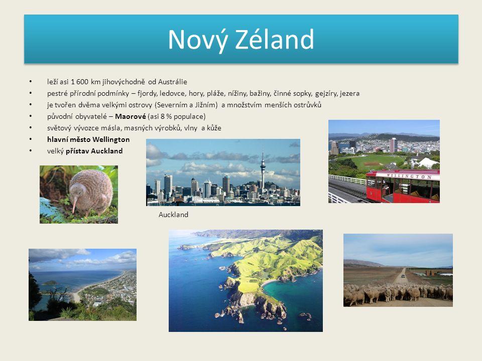 Nový Zéland leží asi 1 600 km jihovýchodně od Austrálie pestré přírodní podmínky – fjordy, ledovce, hory, pláže, nížiny, bažiny, činné sopky, gejzíry, jezera je tvořen dvěma velkými ostrovy (Severním a Jižním) a množstvím menších ostrůvků původní obyvatelé – Maorové (asi 8 % populace) světový vývozce másla, masných výrobků, vlny a kůže hlavní město Wellington velký přístav Auckland Auckland