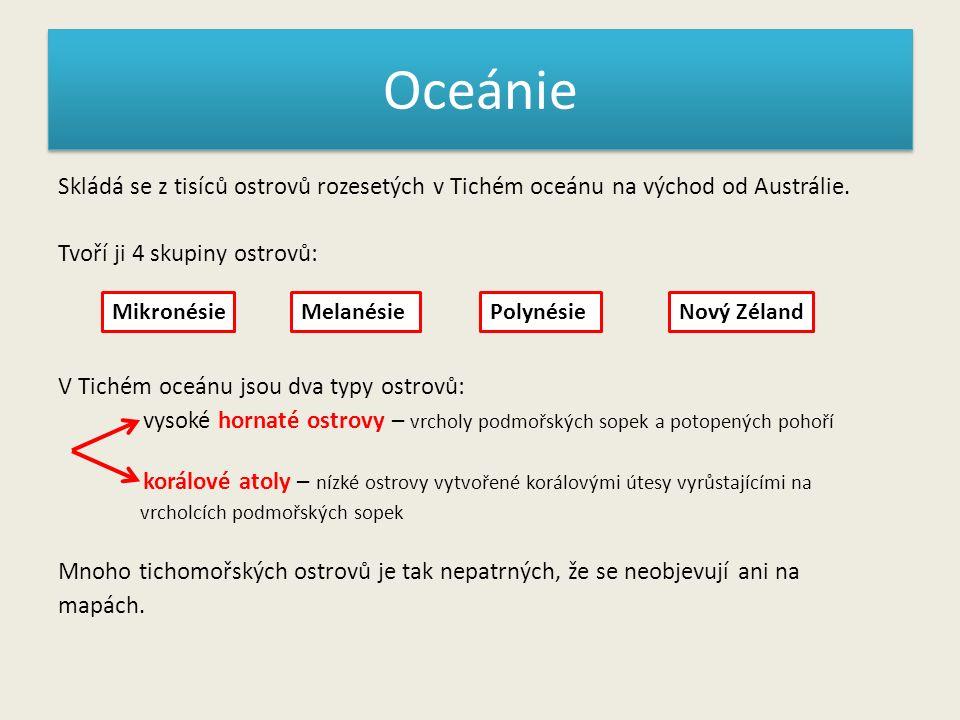 Oceánie Skládá se z tisíců ostrovů rozesetých v Tichém oceánu na východ od Austrálie.