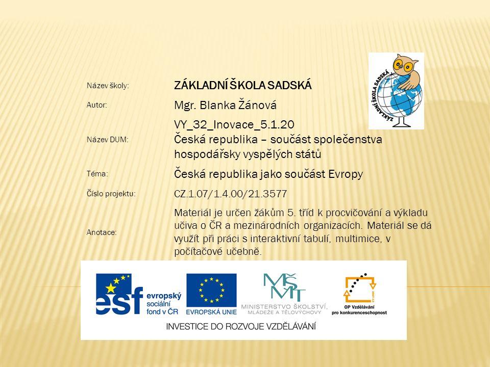 Název školy: ZÁKLADNÍ ŠKOLA SADSKÁ Autor: Mgr. Blanka Žánová Název DUM: VY_32_Inovace_5.1.20 Česká republika – součást společenstva hospodářsky vyspěl