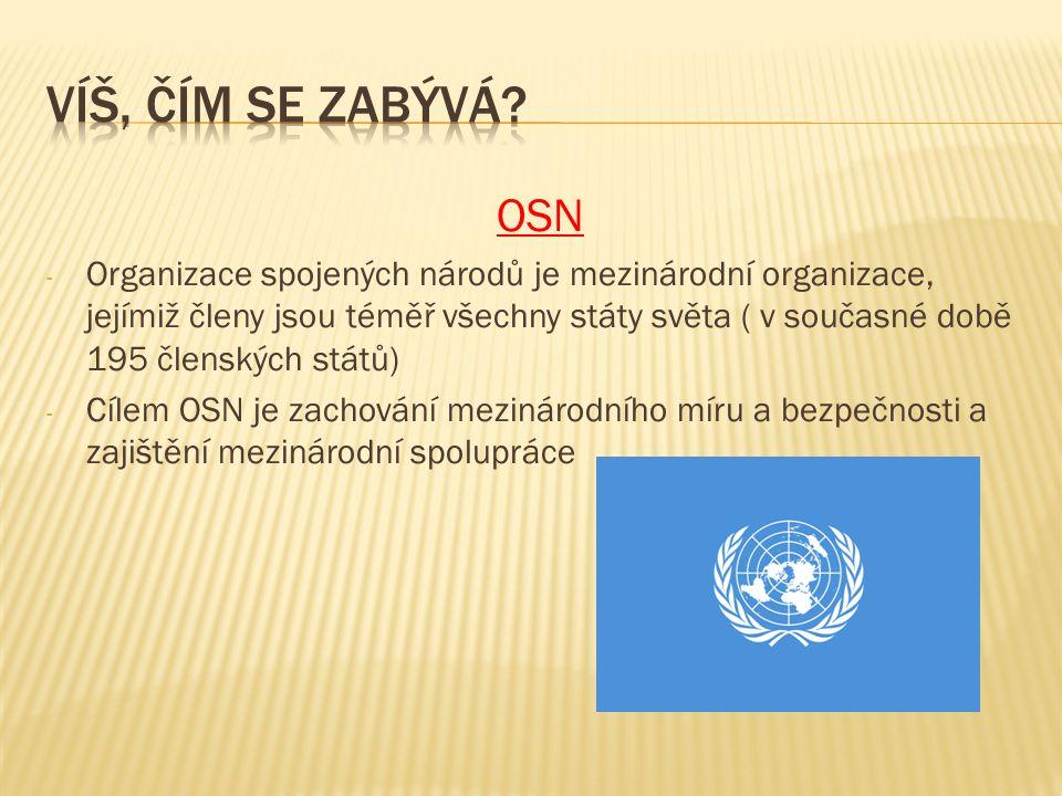 - Organizace spojených národů je mezinárodní organizace, jejímiž členy jsou téměř všechny státy světa ( v současné době 195 členských států) - Cílem OSN je zachování mezinárodního míru a bezpečnosti a zajištění mezinárodní spolupráce