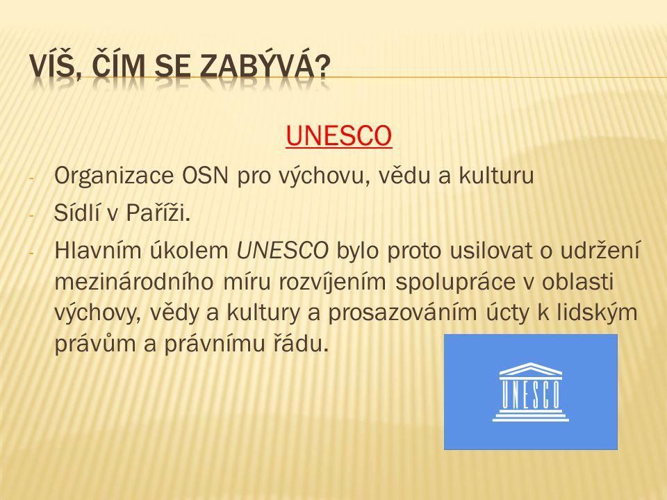 UNESCO - Organizace OSN pro výchovu, vědu a kulturu - Sídlí v Paříži. - Hlavním úkolem UNESCO bylo proto usilovat o udržení mezinárodního míru rozvíje