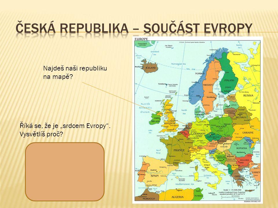 """Najdeš naši republiku na mapě? Říká se, že je """"srdcem Evropy"""". Vysvětlíš proč?"""