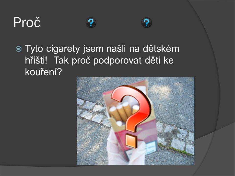 Proč  Tyto cigarety jsem našli na dětském hřišti! Tak proč podporovat děti ke kouření