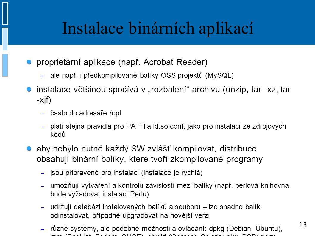 13 Instalace binárních aplikací proprietární aplikace (např. Acrobat Reader) – ale např. i předkompilované balíky OSS projektů (MySQL) instalace větši