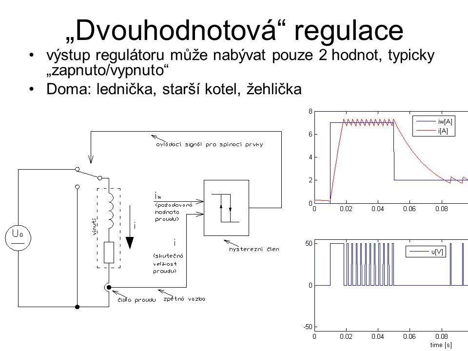 """""""Dvouhodnotová regulace výstup regulátoru může nabývat pouze 2 hodnot, typicky """"zapnuto/vypnuto Doma: lednička, starší kotel, žehlička"""