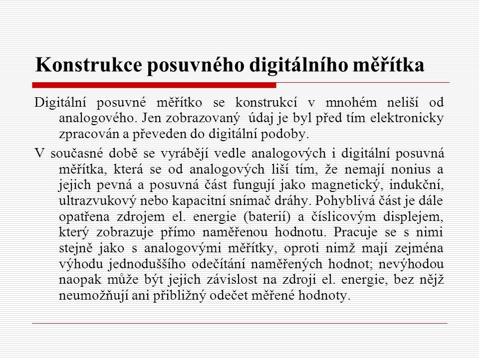 Konstrukce posuvného digitálního měřítka Digitální posuvné měřítko se konstrukcí v mnohém neliší od analogového.