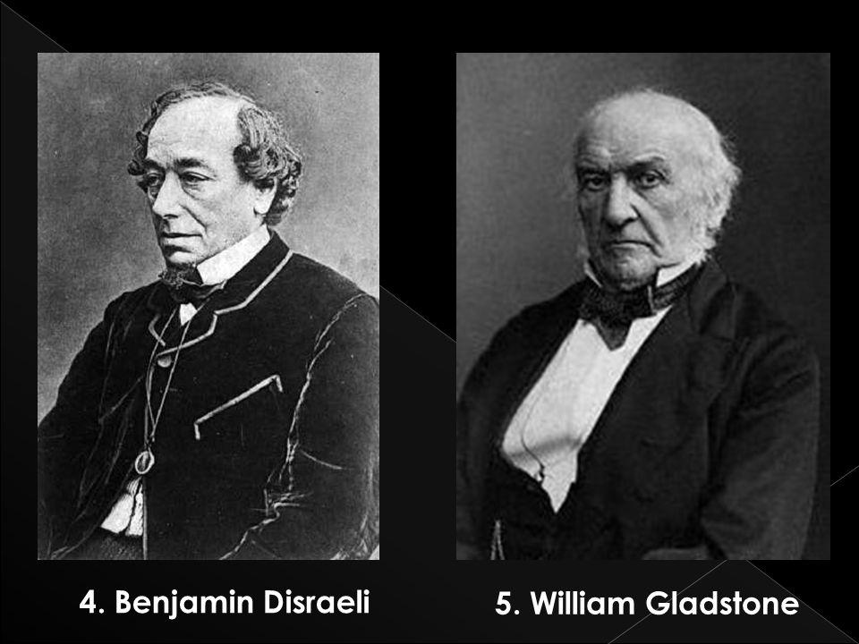 4. Benjamin Disraeli 5. William Gladstone
