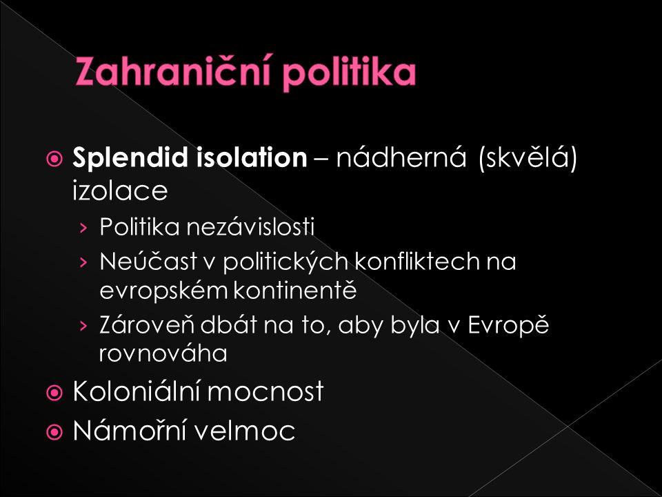  Splendid isolation – nádherná (skvělá) izolace › Politika nezávislosti › Neúčast v politických konfliktech na evropském kontinentě › Zároveň dbát na to, aby byla v Evropě rovnováha  Koloniální mocnost  Námořní velmoc